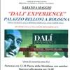 DALI' EXPERIENCE  - PALAZZO BELLONI BOLOGNA -